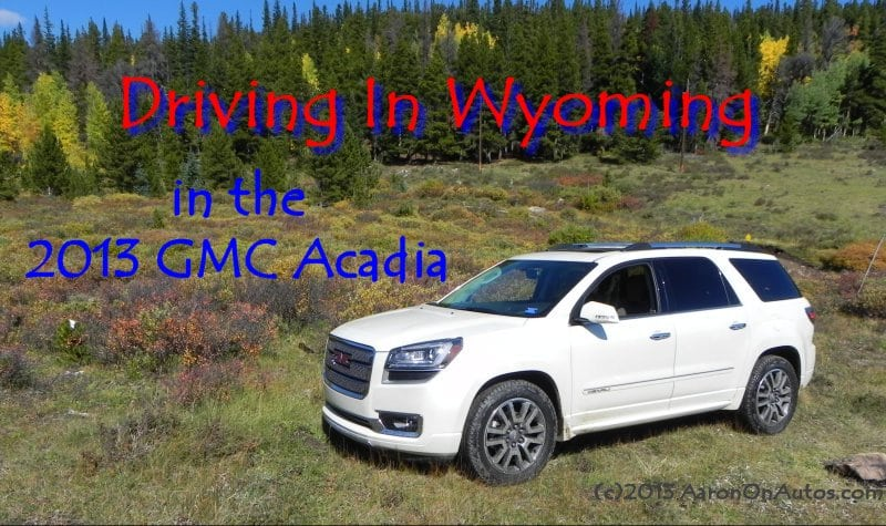 Driving In Wyoming in the 2013 GMC Acadia