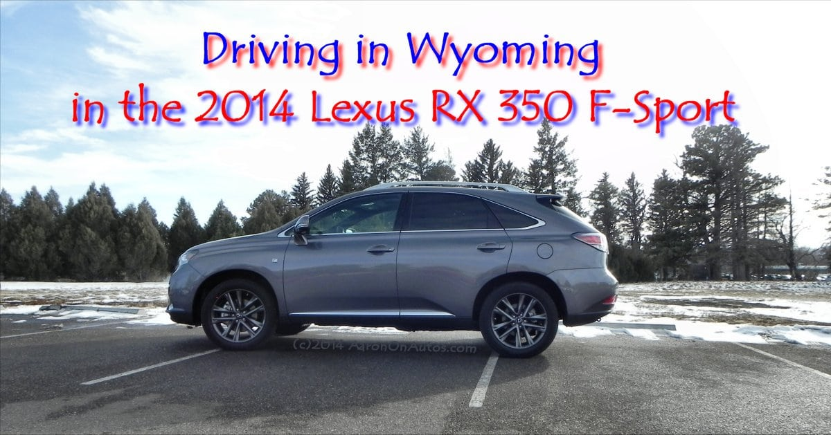 Driving in Wyoming in the 2014 Lexus RX 350 F-Sport