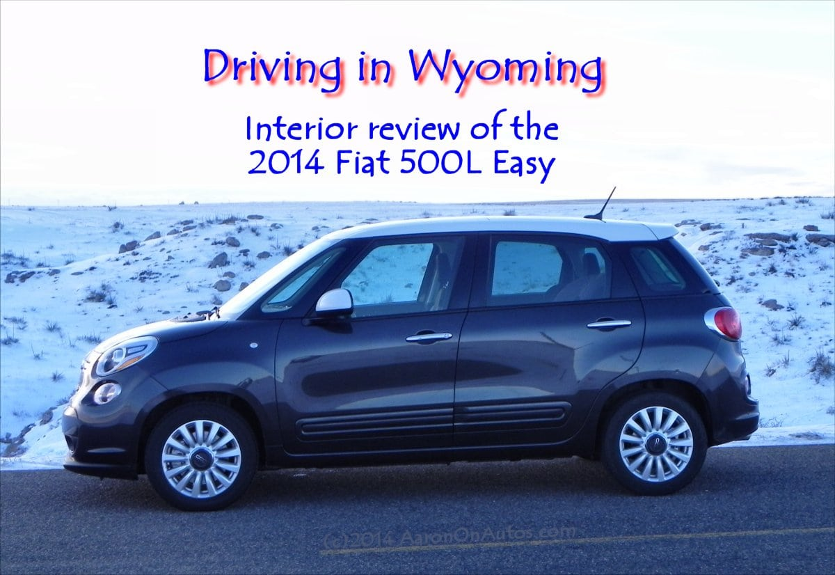 Driving in Wyoming interior review of the 2014 Fiat 500L Easy
