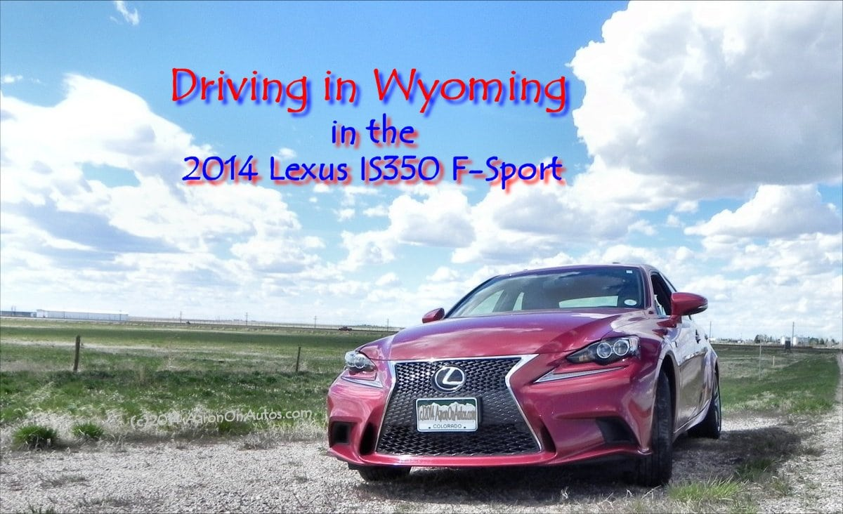 Driving in Wyoming in the 2014 Lexus IS350 F-Sport