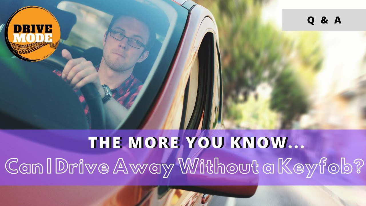 Q&A: Can I Drive Away Without a Keyfob?