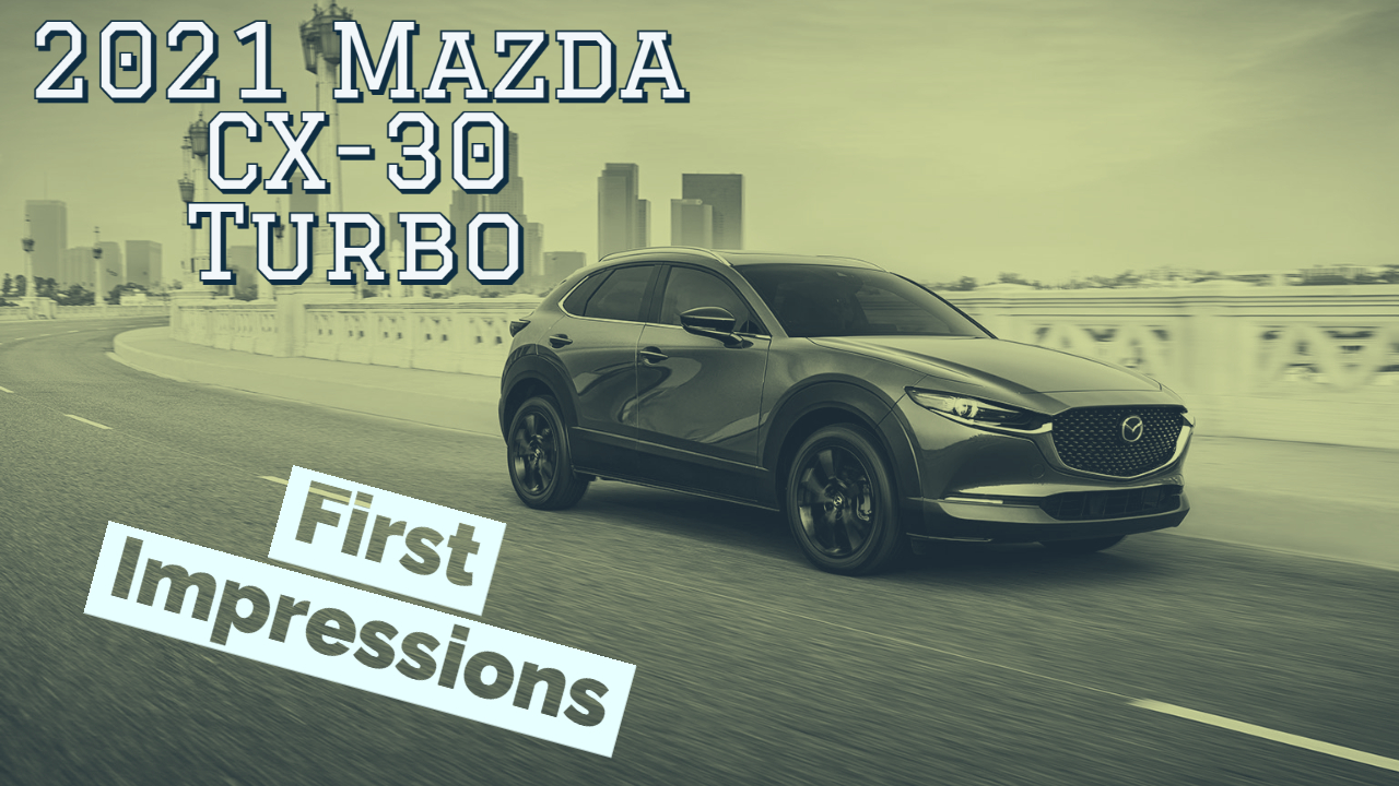 Video Review: 2021 Mazda CX 30 Turbo First Drive