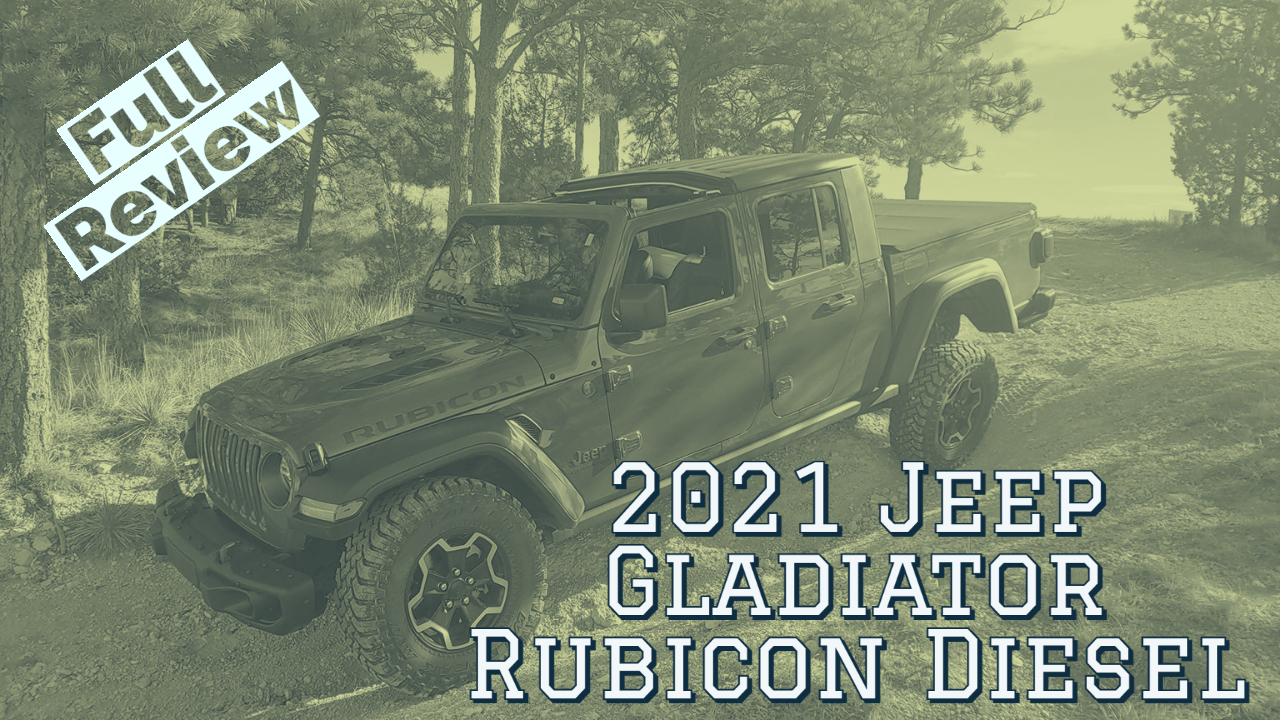 Video Review: 2021 Jeep Gladiator Rubicon Diesel